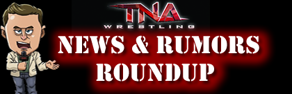 TNA UK News & Rumors Roundup