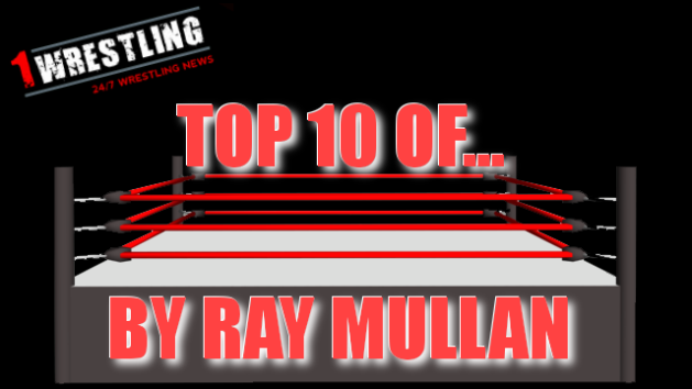 Top 10 Of... By Ray Mullan (1Wrestling.com)